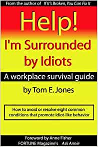 help i m surrounded by idiots a workplace survival guide